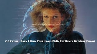 C.C.Catch - Baby I Need Your Love (2016 Ext.Remix By Marc Eliow) HD
