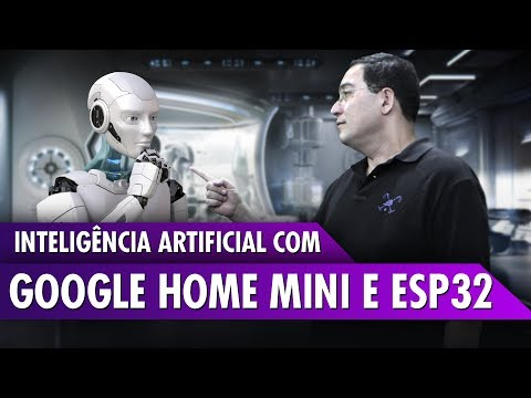 Inteligência Artificial com Google Home Mini e ESP32