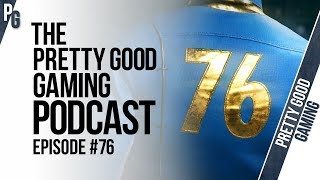 Bethesda's Reputation, Fallout 76 + MORE! | Pretty Good Gaming Podcast #76
