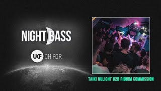 Taiki Nulight b2b Riddim Commission - UKF On Air x Night Bass