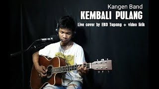KEMBALI PULANG(Kangen Band) - Live cover by EKO Tupang + video lirik