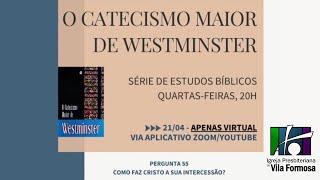 CATECISMO MAIOR - PERGUNTA 55 - A INTERCESSÃO DE CRISTO