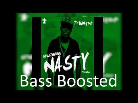 T-Wayne - Nasty (Freestyle) (Bass Boosted)