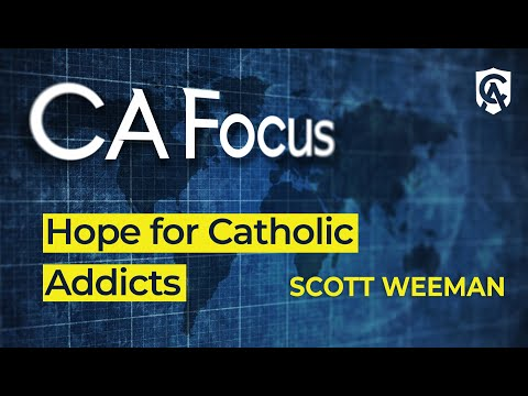 Catholic Answers Focus: Hope for Catholic Addicts