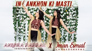In Ankhon Ki Masti | Anisha Babbar x Iman Esmail