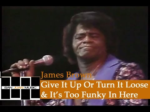 James Brown Live- Give It Up Or Turn It Loose & It's Too Funky In Here