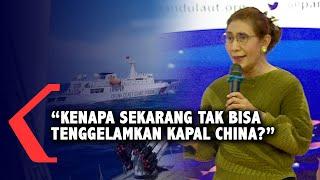 Susi Geram: Kenapa Sekarang Tak Bisa Tenggelamkan Kapal China?