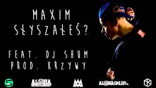 Maxim - Słyszałeś? feat. DJ Shum (prod. Krzywy)