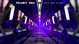 Franky Wah - Get Me High (Official Audio)