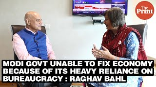 Modi govt unable to fix economy because of its heavy reliance on bureaucracy: Raghav Bahl