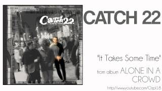 Catch 22 - It Takes Some Time