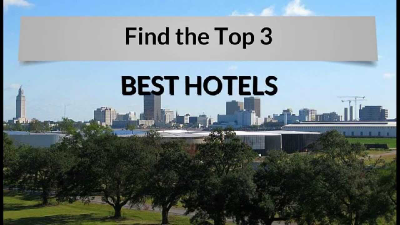 What Is The Best Hotel In Baton Rouge La Top 3 Hotels As Voted By Travelers