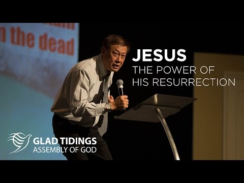 Jesus The Power of His Resurrection - Pr David Chan | 19 APRIL 2017