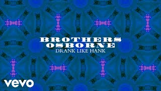 Brothers Osborne - Drank Like Hank (Official Audio)
