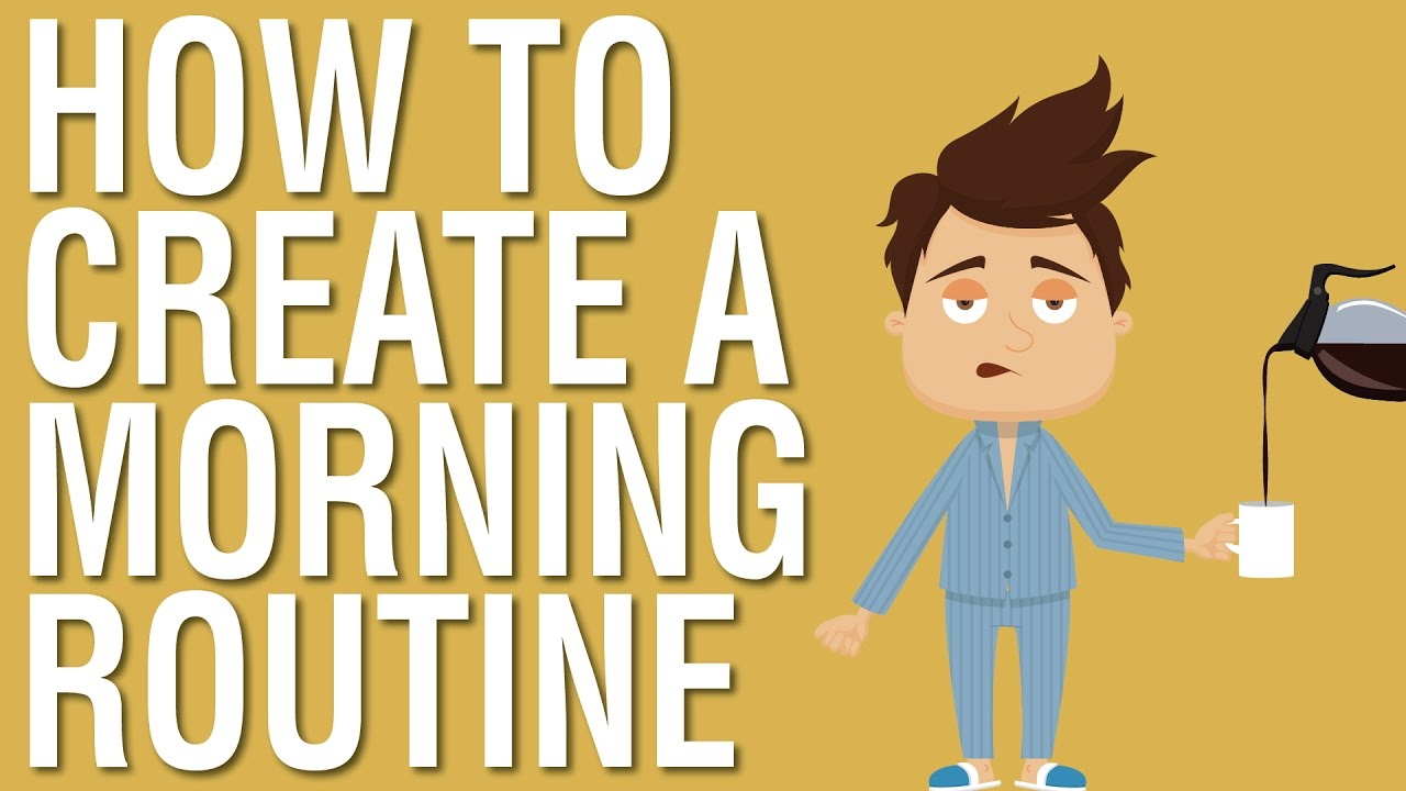 how to create a morning routine why it is important to create a