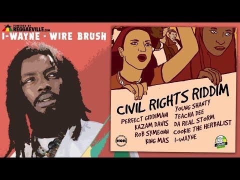 I-Wayne - Wire Brush [Civil Rights Riddim |Official Audio 2018]