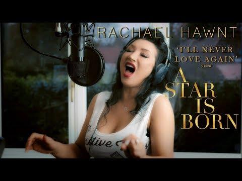 I'll Never Love Again - From A Star Is Born (Lady Gaga Cover) Rachael Hawnt