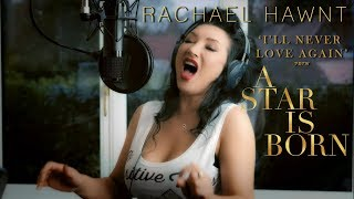 I'll Never Love Again - From A Star Is Born (Lady Gaga Cover) Rachael Hawnt