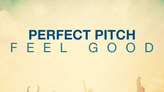Perfect Pitch - Feel Good (Official Audio)