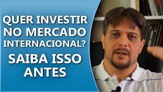 Quer investir no mercado internacional? Saiba isso antes!