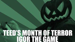 Teed Tries IGOR The Game
