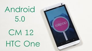 HTC One (M7) - How to install Android 5.0 Lollipop (CyanogenMod 12)