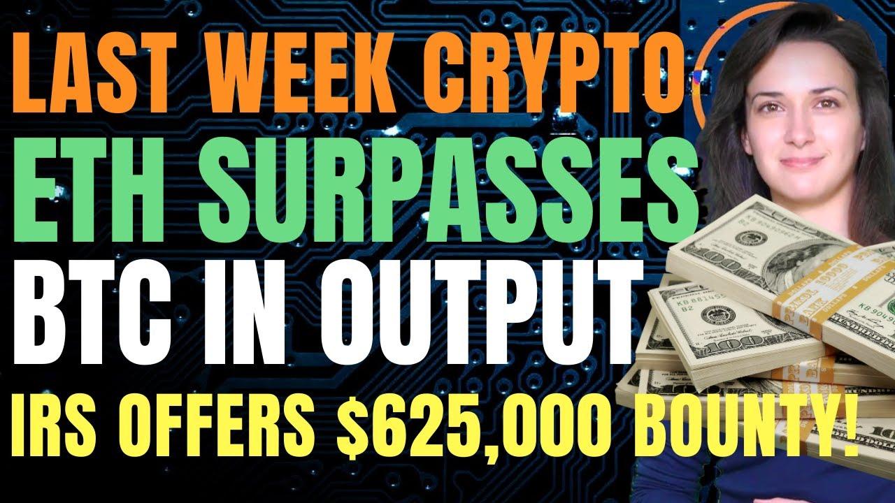 Last Week Crypto - ETH Surpasses BTC Output (IRS Offers $625,000 Bounty!)