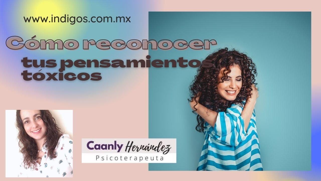 Cómo reconocer tus pensamientos tóxicos con Caanly Hernández