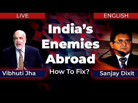 India's Enemies Abroad - How To Fix? | Vibhuti Jha and Sanjay Dixit