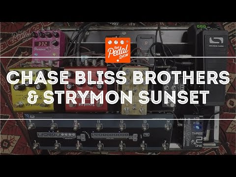 That Pedal Show – Chase Bliss Audio Brothers & Strymon Sunset. Plus A Bit Of Riverside Too