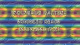 Wolfgang Gartner Shrunken Heads (Extended Mix)
