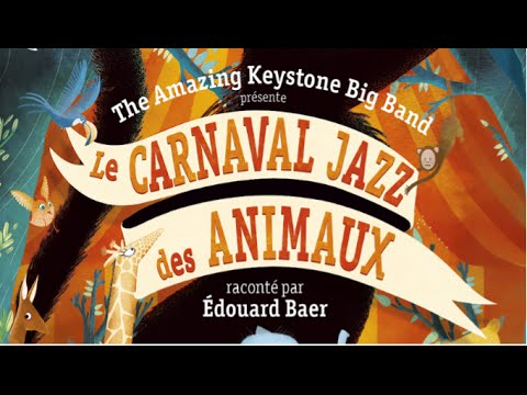Le Carnaval Jazz des Animaux par Edouard Baer et The Amazing Keystone Big Band