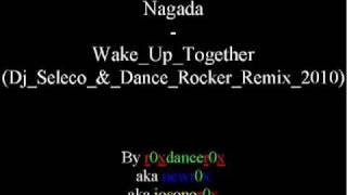 Nagada - Wake Up Together (Dj Seleco   Dance Rocker Remix 2010).flv