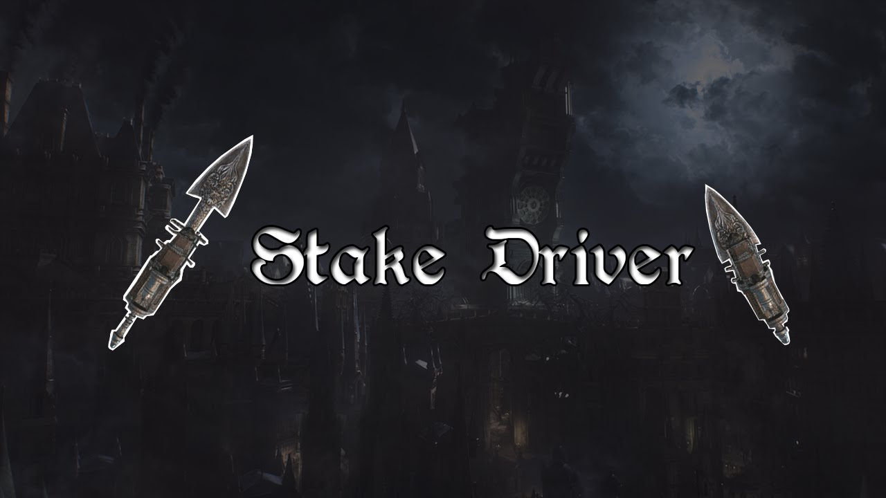 how to get stake driver bloodborne