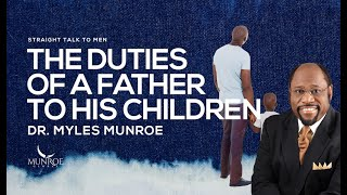 The Duties of A Father To His Children | Dr. Myles Munroe