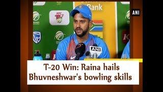 T-20 Win: Raina hails Bhuvneshwar's bowling skills - Sports News