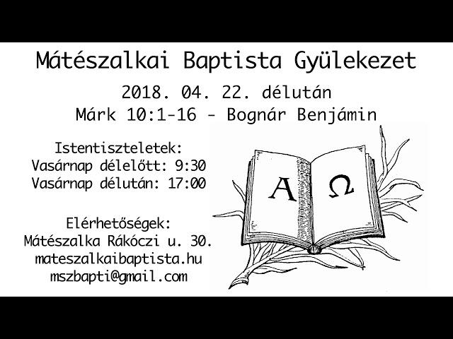 2018. 04. 22. délután, Márk 10:1-16, Bognár Benjámin