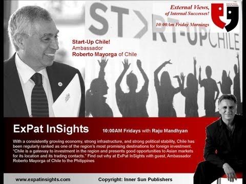 Start-Up Chile, Ambassador Roberto Mayorga and Raju Mandhyan on ExPat InSights