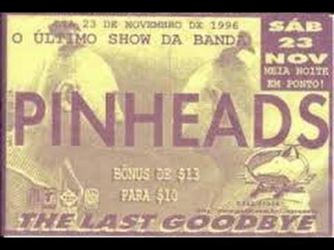Pinheads The Last Goodbye FULL SET (Último show do PINHEADS)