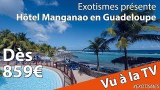 Vu à la TV : Hôtel Manganao en Guadeloupe