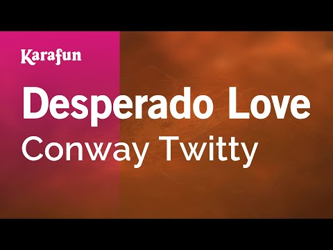 Karaoke Desperado Love - Conway Twitty *