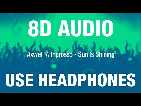 Axwell Λ Ingrosso - Sun Is Shining | 8D AUDIO
