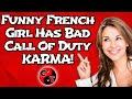 FUNNY FRENCH GIRL HAS BAD CALL OF DUTY KARMA!