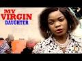 My Virgin Daughter - 2017 Latest Nigerian Nollywood Movie