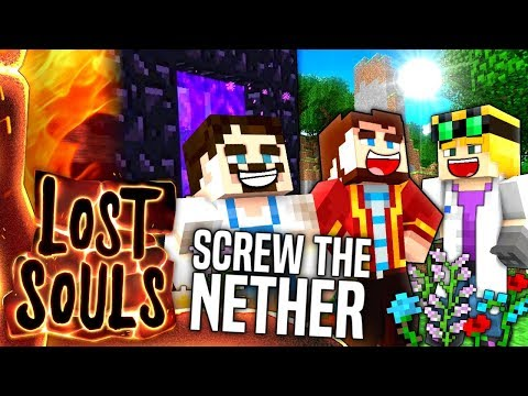 Minecraft - SCREW THE NETHER - Lost Souls #35