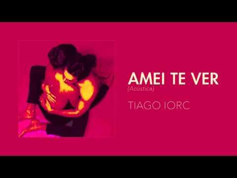 TIAGO IORC - Amei Te Ver (Acústica)