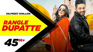 Dilpreet Dhillon | Rangle Dupatte  | Sara Gurpal | Desi Crew Vol1 |New Punjabi Songs2019