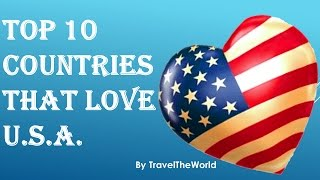 Top 10 Countries That Love America