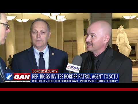 Rep. Biggs invites Border Patrol agent to SOTU, reiterates need for border wall