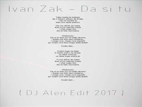 Ivan Zak - Da si tu (  DJ Alen Edit 2017 )